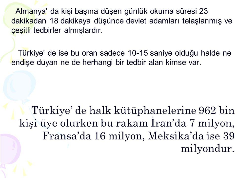 Almanya' da kişi başına düşen günlük okuma süresi 23 dakikadan 18 dakikaya düşünce devlet adamları telaşlanmış ve çeşitli tedbirler almışlardır. Türki