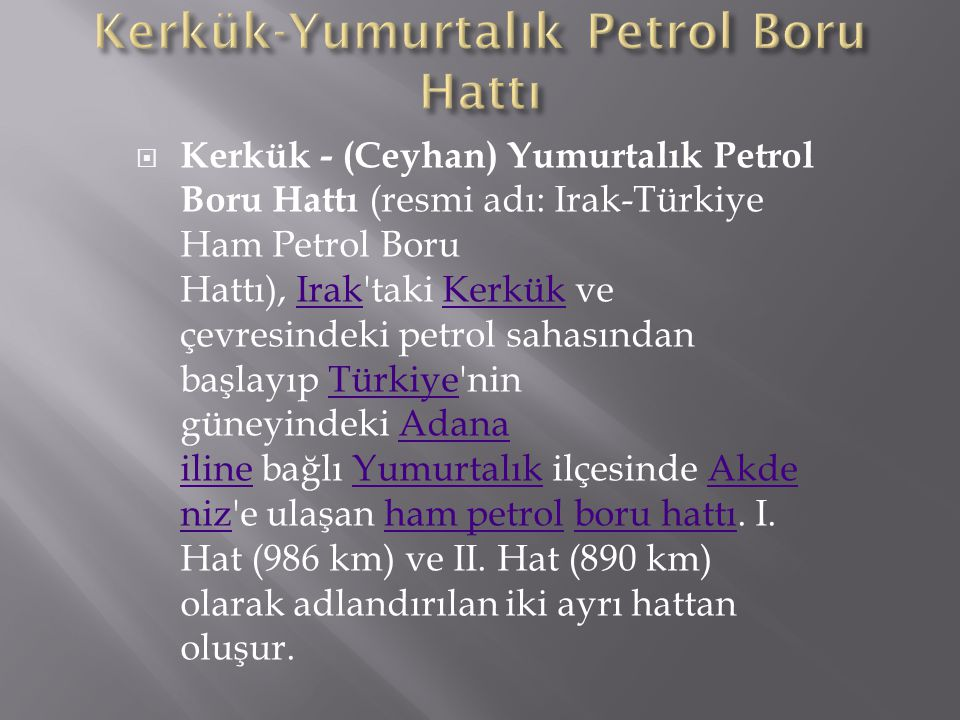  Kerkük - (Ceyhan) Yumurtalık Petrol Boru Hattı (resmi adı: Irak-Türkiye Ham Petrol Boru Hattı), Irak'taki Kerkük ve çevresindeki petrol sahasından b