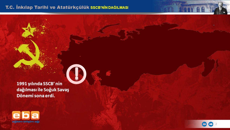 2 1991 yılında SSCB' nin dağılması ile Soğuk Savaş Dönemi sona erdi.