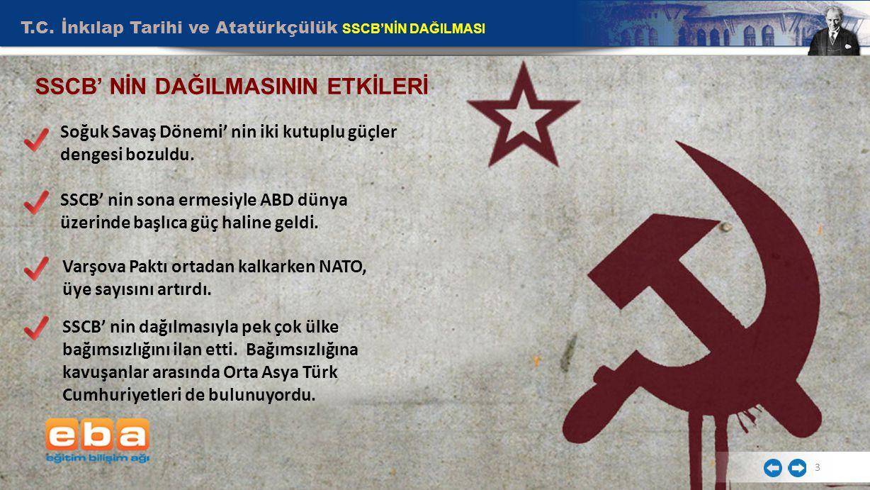 T.C. İnkılap Tarihi ve Atatürkçülük SSCB'NİN DAĞILMASI 3 Soğuk Savaş Dönemi' nin iki kutuplu güçler dengesi bozuldu. SSCB' nin sona ermesiyle ABD düny