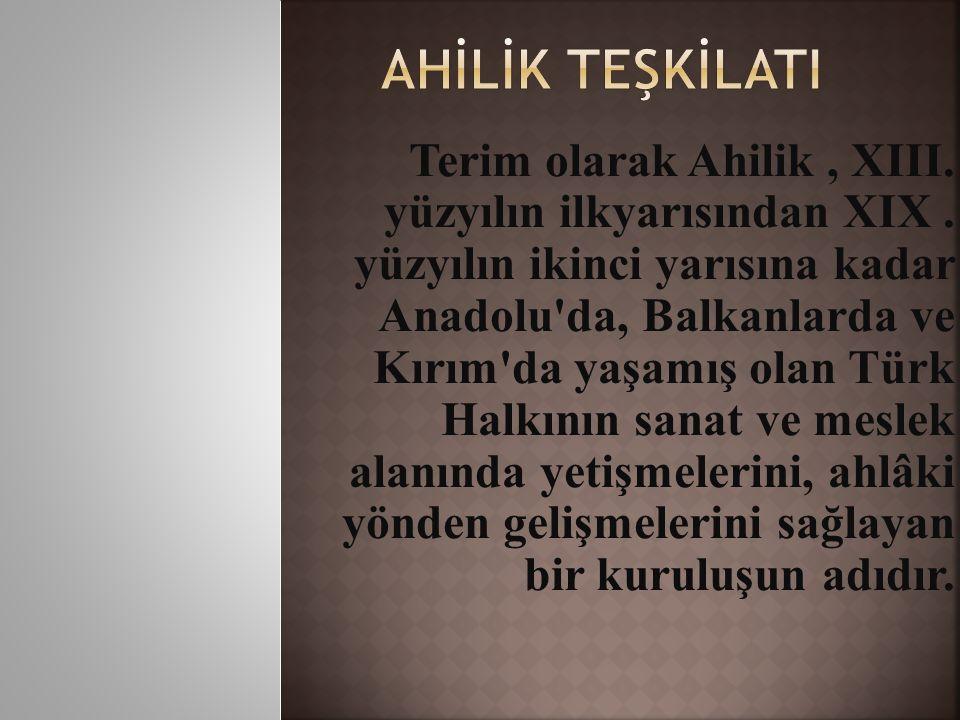 Terim olarak Ahilik, XIII. yüzyılın ilkyarısından XIX.