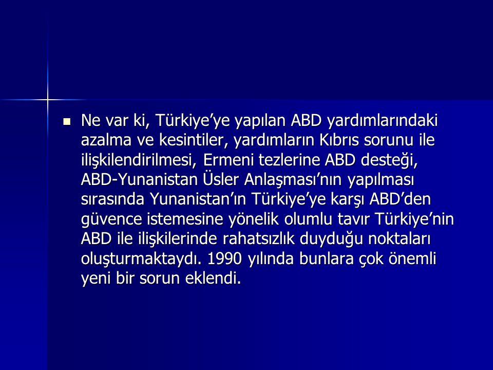 Ne var ki, Türkiye'ye yapılan ABD yardımlarındaki azalma ve kesintiler, yardımların Kıbrıs sorunu ile ilişkilendirilmesi, Ermeni tezlerine ABD desteği