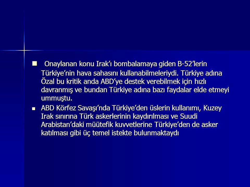 Onaylanan konu Irak'ı bombalamaya giden B-52'lerin Türkiye'nin hava sahasını kullanabilmeleriydi. Türkiye adına Özal bu kritik anda ABD'ye destek vere