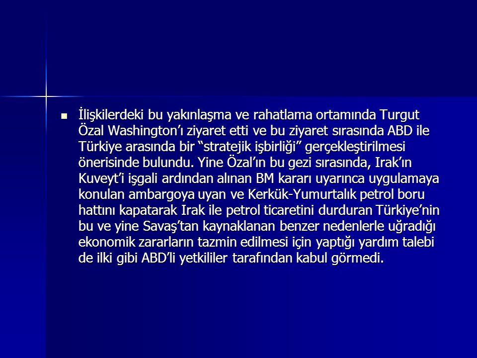 """İlişkilerdeki bu yakınlaşma ve rahatlama ortamında Turgut Özal Washington'ı ziyaret etti ve bu ziyaret sırasında ABD ile Türkiye arasında bir """"stratej"""