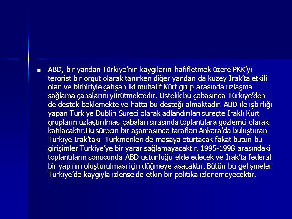 ABD, bir yandan Türkiye'nin kaygılarını hafifletmek üzere PKK'yi terörist bir örgüt olarak tanırken diğer yandan da kuzey Irak'ta etkili olan ve birbi