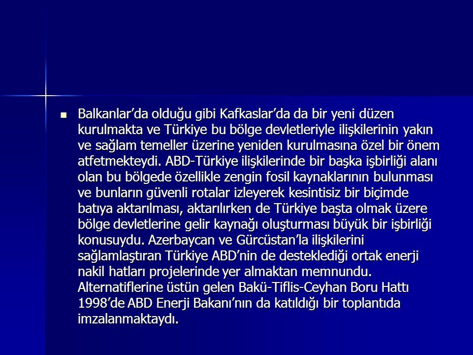 Balkanlar'da olduğu gibi Kafkaslar'da da bir yeni düzen kurulmakta ve Türkiye bu bölge devletleriyle ilişkilerinin yakın ve sağlam temeller üzerine ye