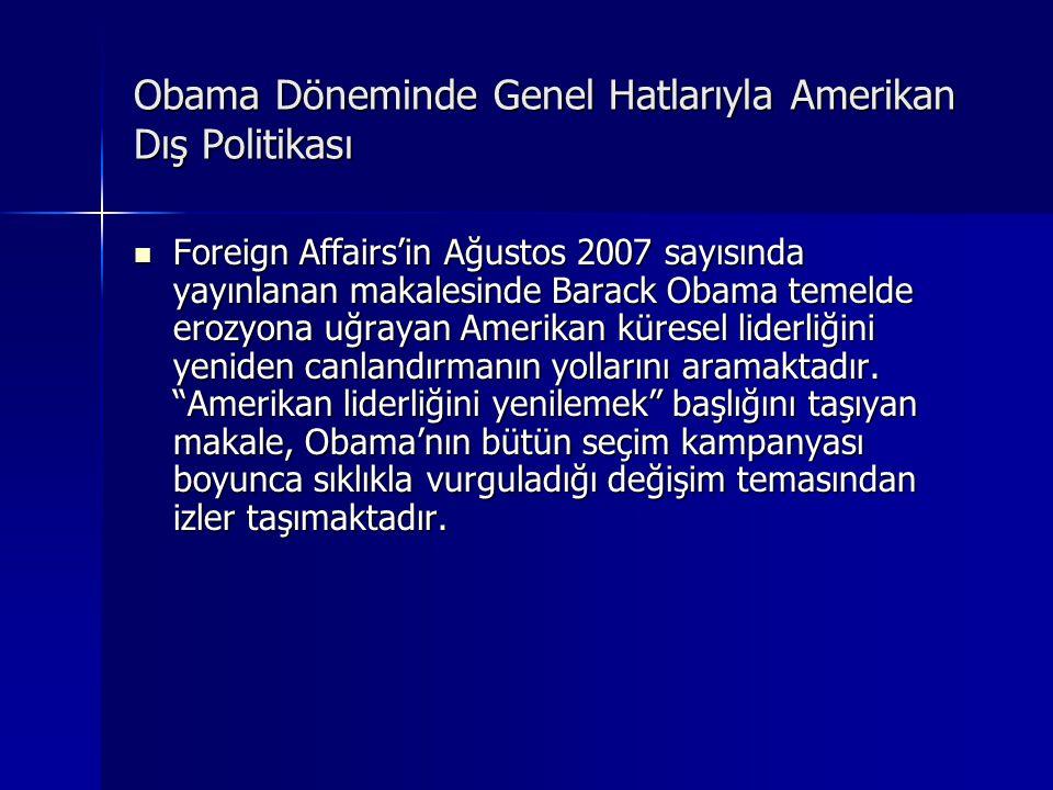 Obama Döneminde Genel Hatlarıyla Amerikan Dış Politikası Obama Döneminde Genel Hatlarıyla Amerikan Dış Politikası Foreign Affairs'in Ağustos 2007 sayı