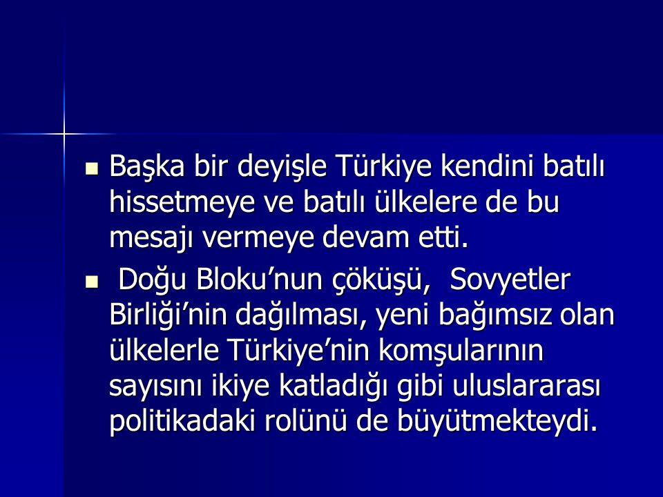 Başka bir deyişle Türkiye kendini batılı hissetmeye ve batılı ülkelere de bu mesajı vermeye devam etti. Başka bir deyişle Türkiye kendini batılı hisse