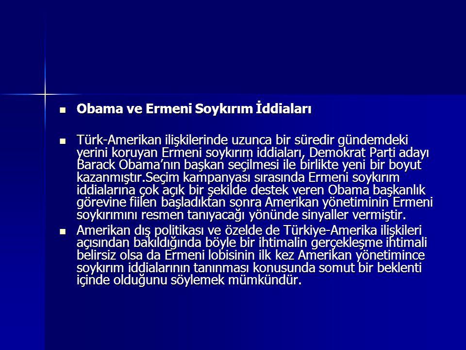 Obama ve Ermeni Soykırım İddiaları Obama ve Ermeni Soykırım İddiaları Türk-Amerikan ilişkilerinde uzunca bir süredir gündemdeki yerini koruyan Ermeni