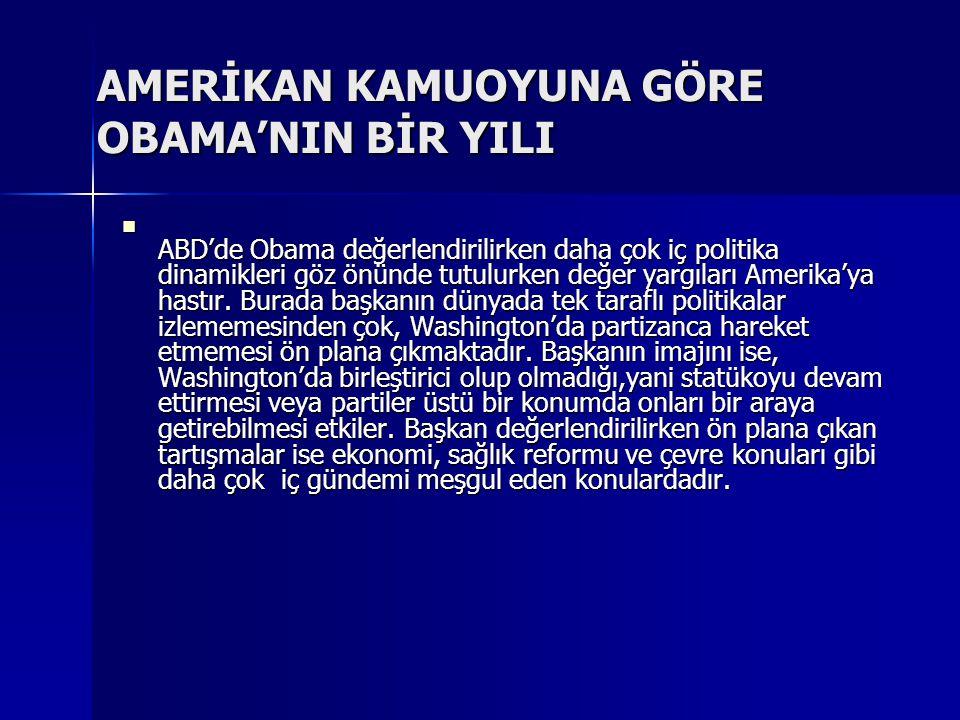 AMERİKAN KAMUOYUNA GÖRE OBAMA'NIN BİR YILI ABD'de Obama değerlendirilirken daha çok iç politika dinamikleri göz önünde tutulurken değer yargıları Amer