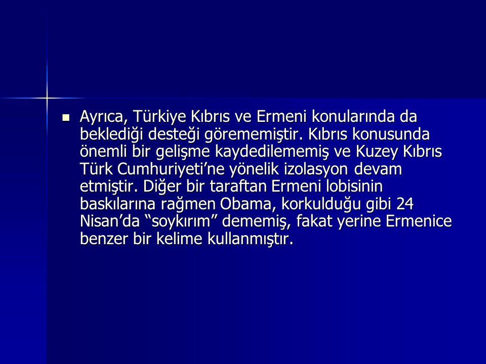 Ayrıca, Türkiye Kıbrıs ve Ermeni konularında da beklediği desteği görememiştir. Kıbrıs konusunda önemli bir gelişme kaydedilememiş ve Kuzey Kıbrıs Tür