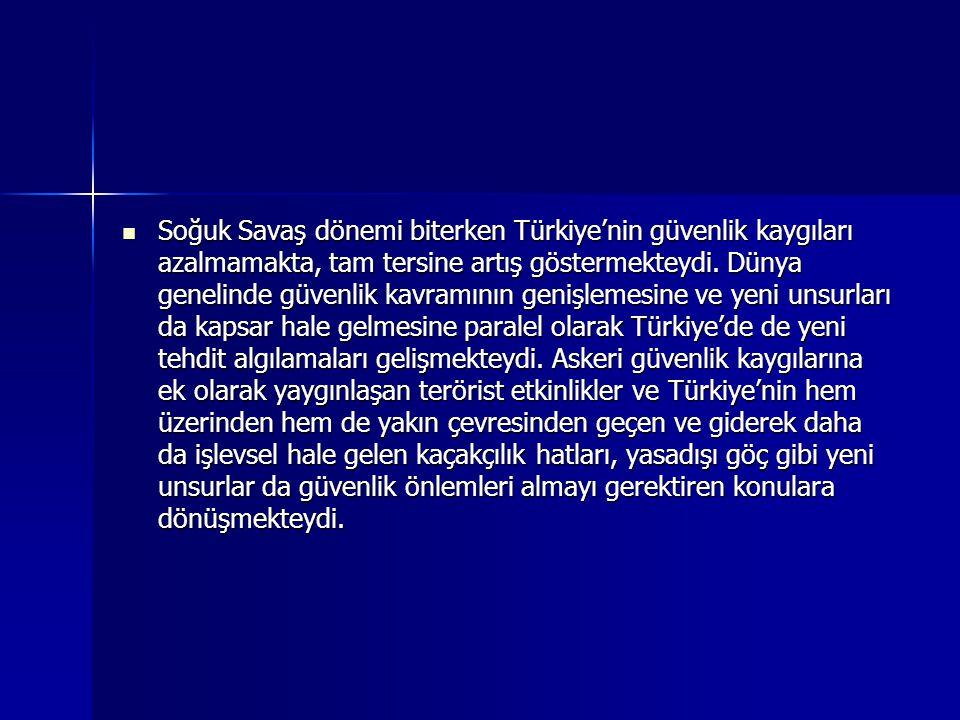 Soğuk Savaş dönemi biterken Türkiye'nin güvenlik kaygıları azalmamakta, tam tersine artış göstermekteydi. Dünya genelinde güvenlik kavramının genişlem