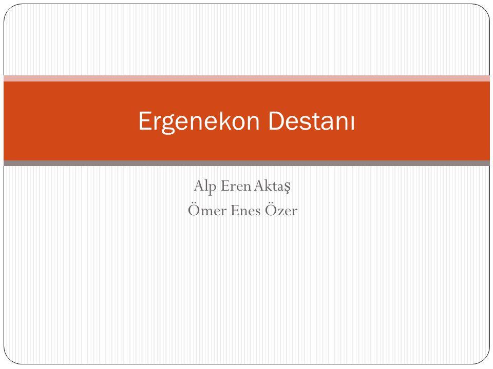 Alp Eren Akta ş Ömer Enes Özer Ergenekon Destanı