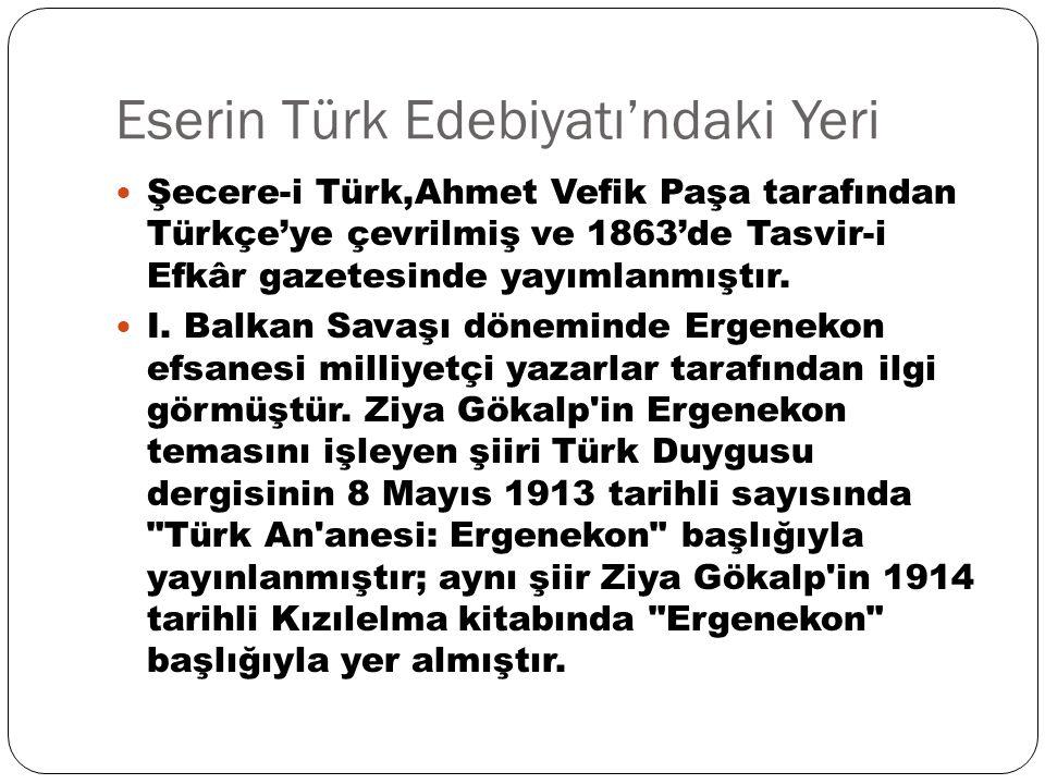Eserin Türk Edebiyatı'ndaki Yeri Şecere-i Türk,Ahmet Vefik Paşa tarafından Türkçe'ye çevrilmiş ve 1863'de Tasvir-i Efkâr gazetesinde yayımlanmıştır. I