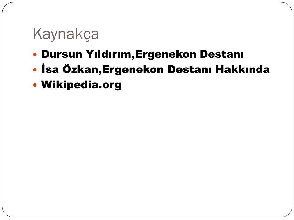 Kaynakça Dursun Yıldırım,Ergenekon Destanı İsa Özkan,Ergenekon Destanı Hakkında Wikipedia.org
