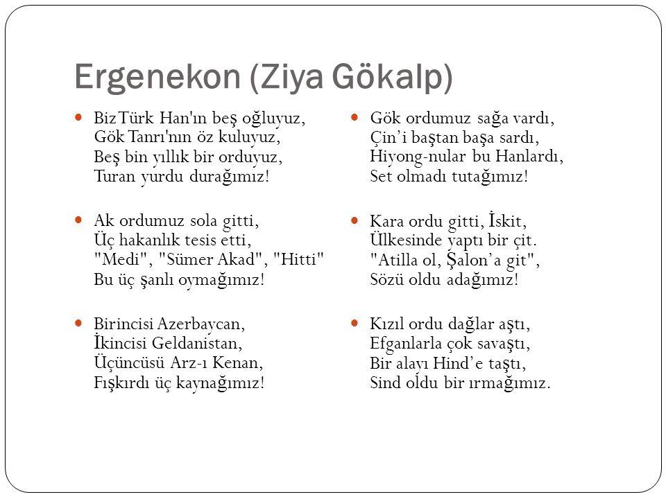 Ergenekon (Ziya Gökalp) Biz Türk Han'ın be ş o ğ luyuz, Gök Tanrı'nın öz kuluyuz, Be ş bin yıllık bir orduyuz, Turan yurdu dura ğ ımız! Ak ordumuz sol