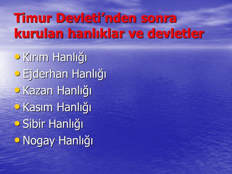 Timur Devleti'nden sonra kurulan hanlıklar ve devletler Kırım Hanlığı Kırım Hanlığı Ejderhan Hanlığı Ejderhan Hanlığı Kazan Hanlığı Kazan Hanlığı Kasım Hanlığı Kasım Hanlığı Sibir Hanlığı Sibir Hanlığı Nogay Hanlığı Nogay Hanlığı