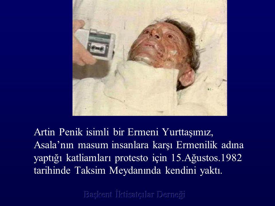 Artin Penik isimli bir Ermeni Yurttaşımız, Asala'nın masum insanlara karşı Ermenilik adına yaptığı katliamları protesto için 15.Ağustos.1982 tarihinde
