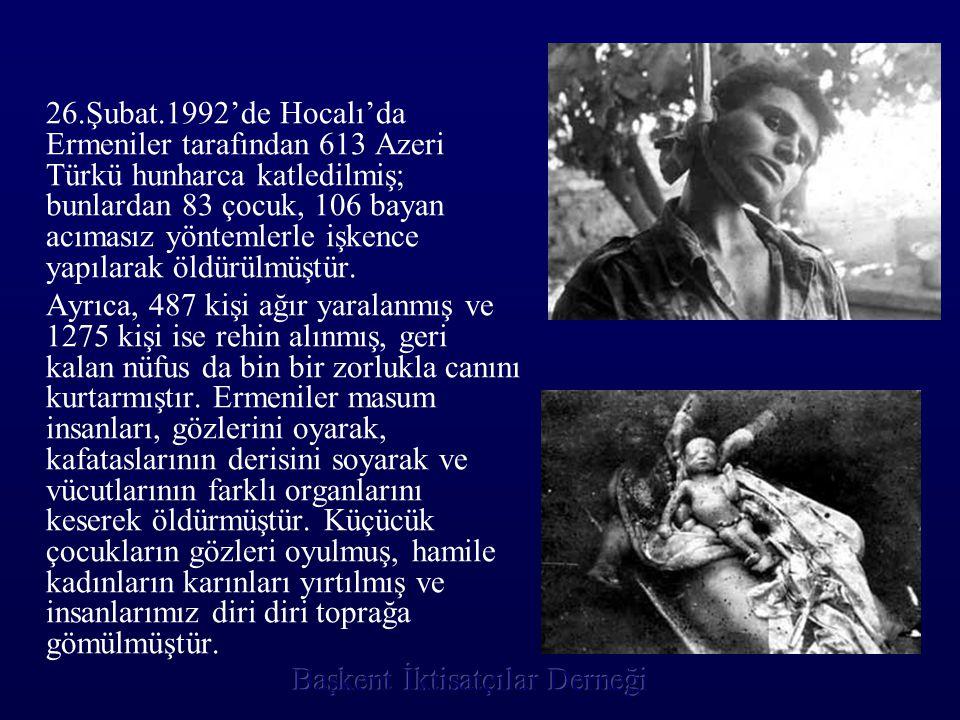 26.Şubat.1992'de Hocalı'da Ermeniler tarafından 613 Azeri Türkü hunharca katledilmiş; bunlardan 83 çocuk, 106 bayan acımasız yöntemlerle işkence yapıl