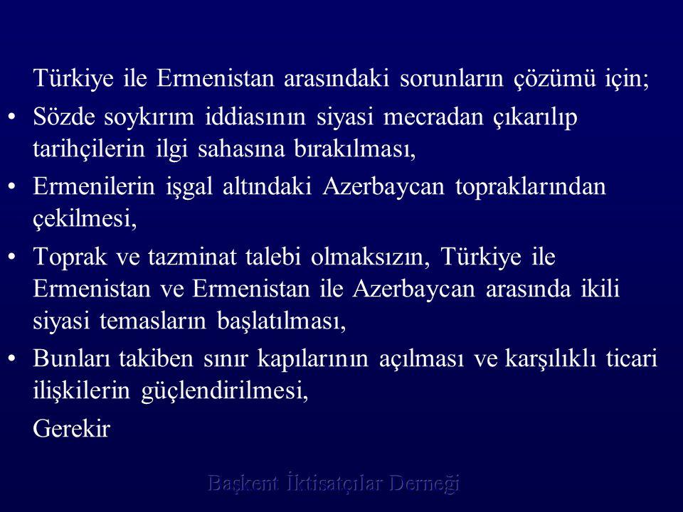 Türkiye ile Ermenistan arasındaki sorunların çözümü için; Sözde soykırım iddiasının siyasi mecradan çıkarılıp tarihçilerin ilgi sahasına bırakılması,