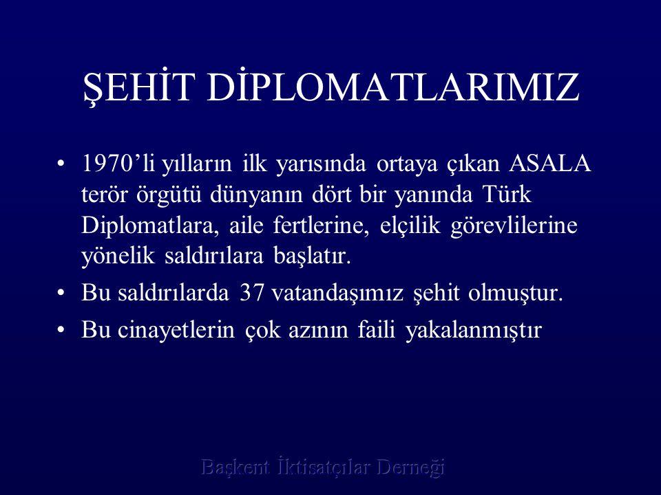 ŞEHİT DİPLOMATLARIMIZ 1970'li yılların ilk yarısında ortaya çıkan ASALA terör örgütü dünyanın dört bir yanında Türk Diplomatlara, aile fertlerine, elç