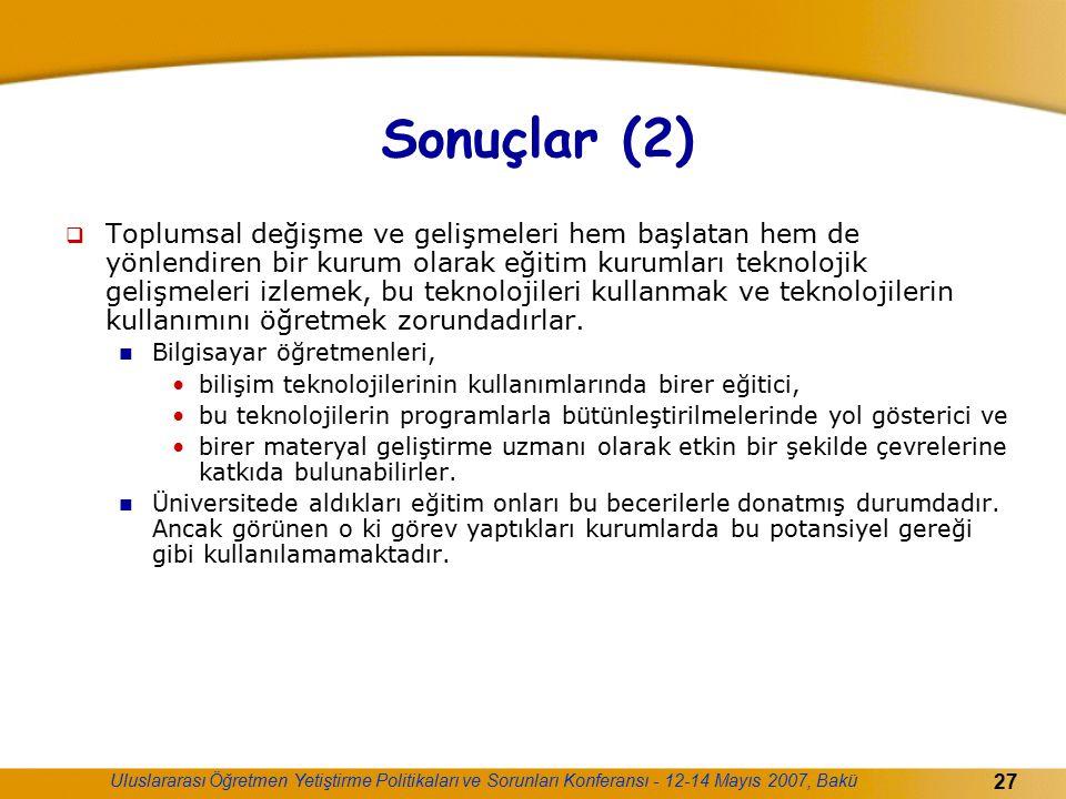 Uluslararası Öğretmen Yetiştirme Politikaları ve Sorunları Konferansı - 12-14 Mayıs 2007, Bakü 27 Sonuçlar (2)  Toplumsal değişme ve gelişmeleri hem