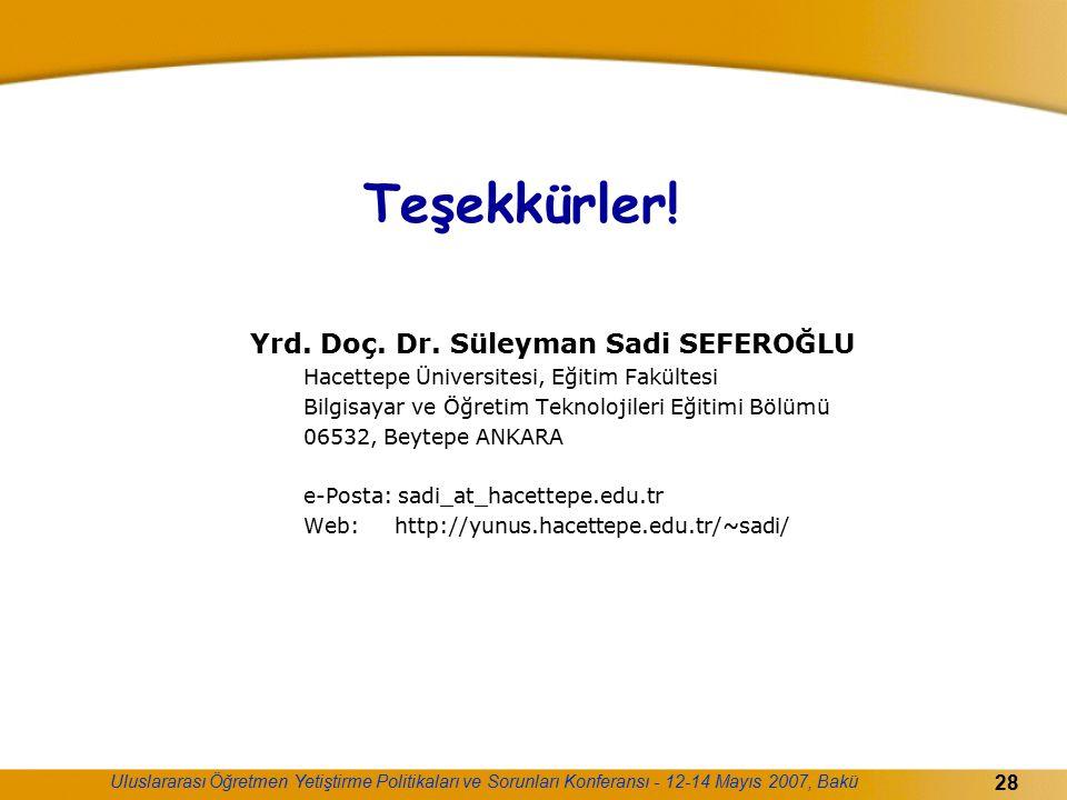 Uluslararası Öğretmen Yetiştirme Politikaları ve Sorunları Konferansı - 12-14 Mayıs 2007, Bakü 28 Teşekkürler! Yrd. Doç. Dr. Süleyman Sadi SEFEROĞLU H