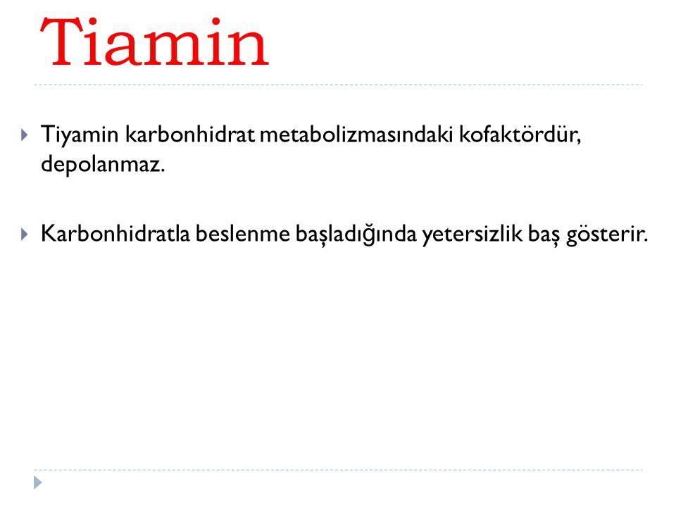  Tiyamin karbonhidrat metabolizmasındaki kofaktördür, depolanmaz.