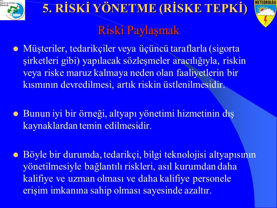 Riski Paylaşmak Müşteriler, tedarikçiler veya üçüncü taraflarla (sigorta şirketleri gibi) yapılacak sözleşmeler aracılığıyla, riskin veya riske maruz