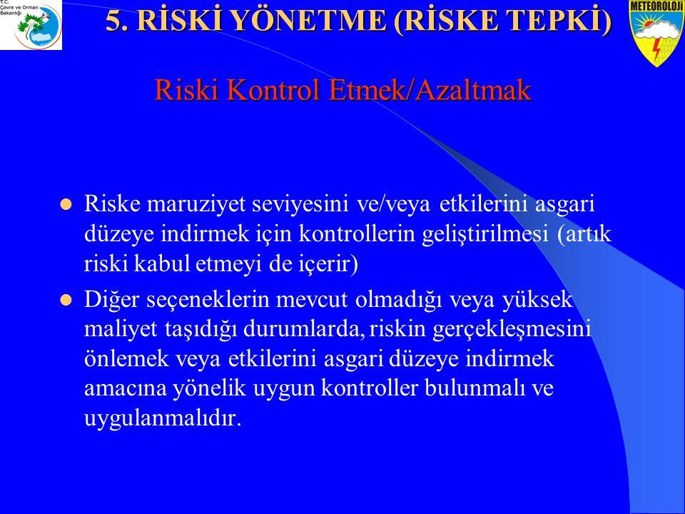 Riski Kontrol Etmek/Azaltmak Riske maruziyet seviyesini ve/veya etkilerini asgari düzeye indirmek için kontrollerin geliştirilmesi (artık riski kabul