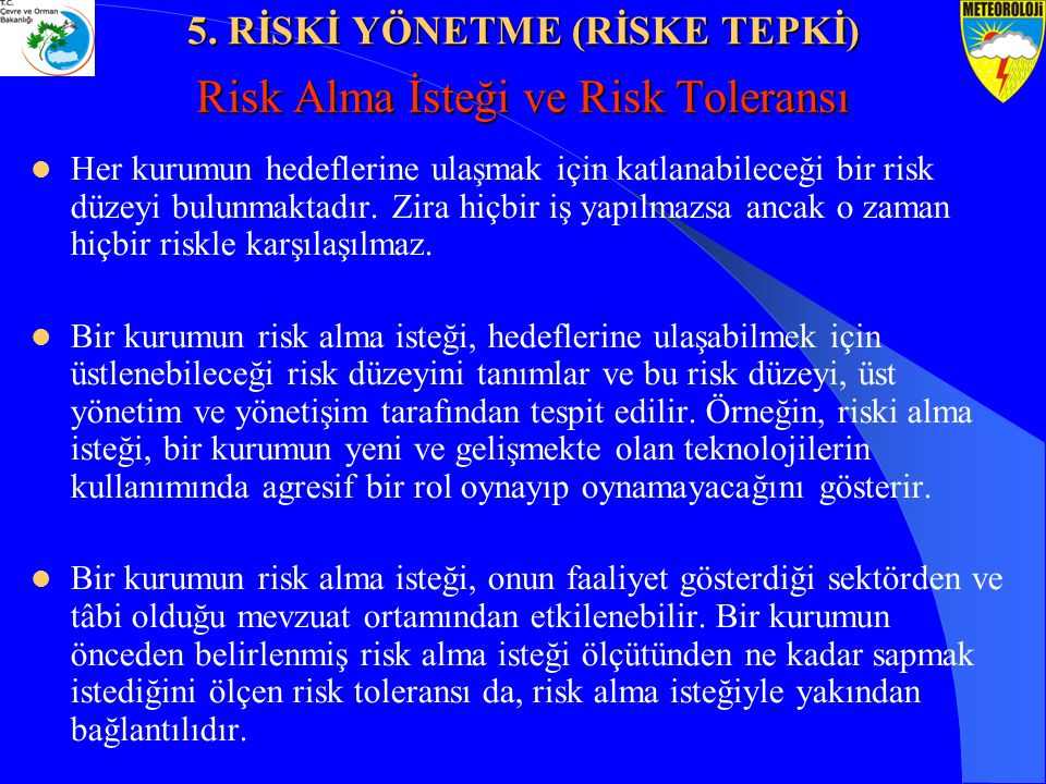 Risk Alma İsteği ve Risk Toleransı Her kurumun hedeflerine ulaşmak için katlanabileceği bir risk düzeyi bulunmaktadır. Zira hiçbir iş yapılmazsa ancak