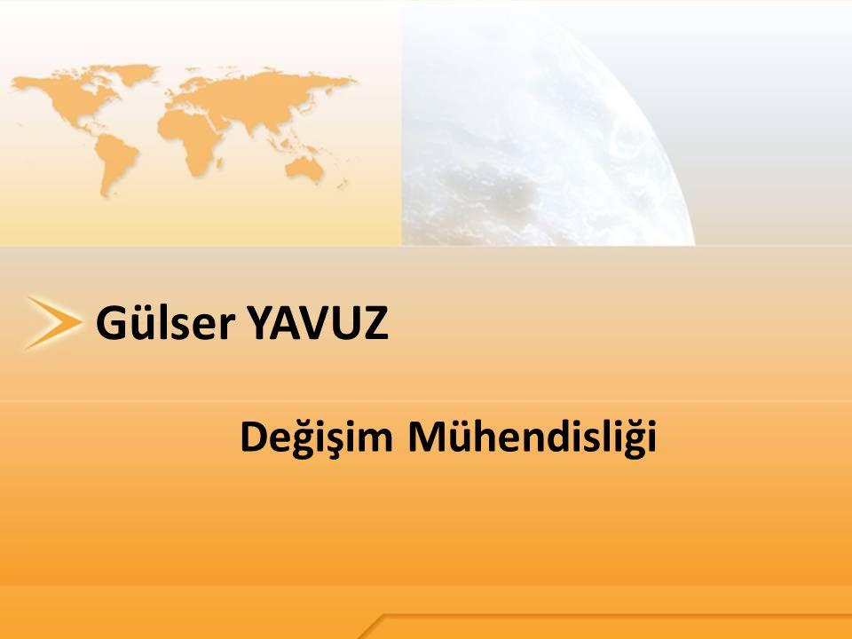 Gülser YAVUZ Değişim Mühendisliği