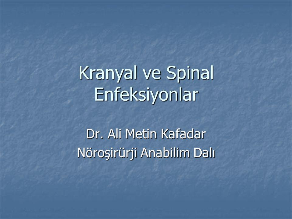 Kranyal ve Spinal Enfeksiyonlar Dr. Ali Metin Kafadar Nöroşirürji Anabilim Dalı