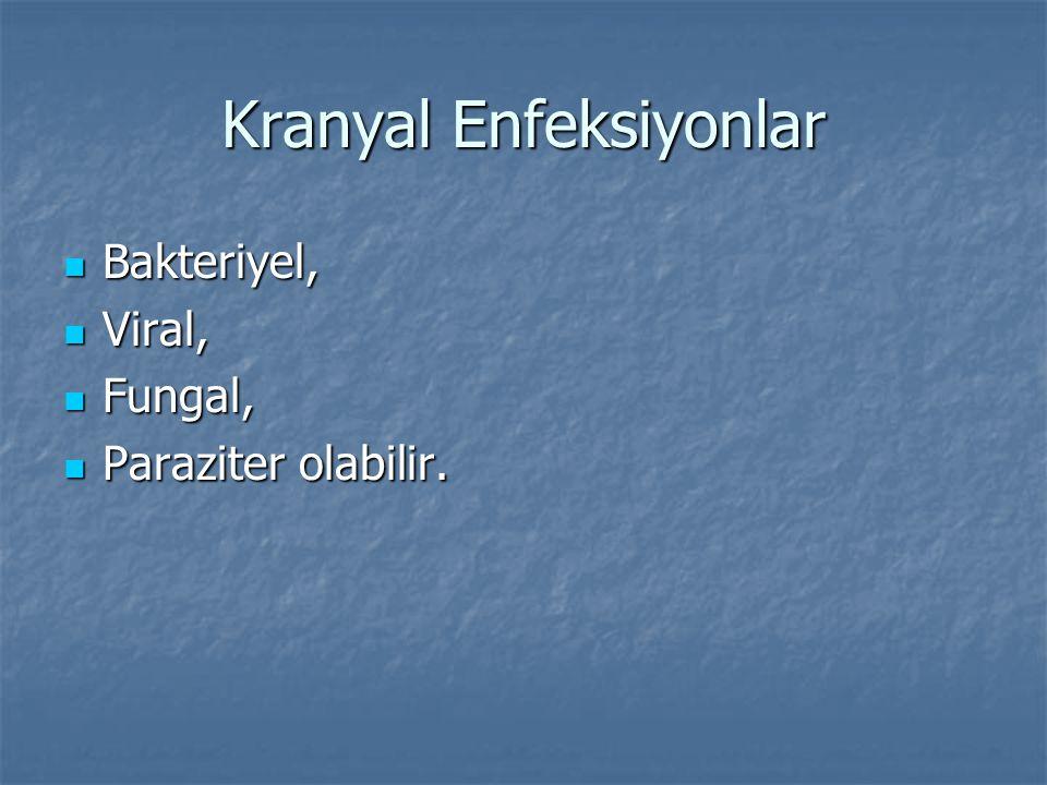 Kranyal Enfeksiyonlar Bakteriyel, Bakteriyel, Viral, Viral, Fungal, Fungal, Paraziter olabilir. Paraziter olabilir.