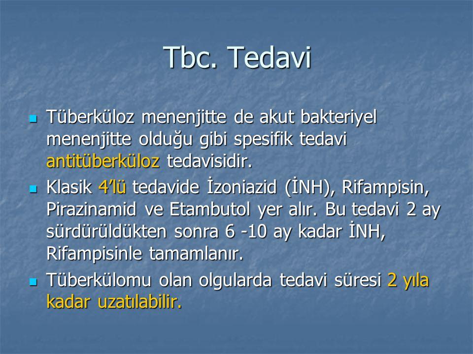 Tbc. Tedavi Tüberküloz menenjitte de akut bakteriyel menenjitte olduğu gibi spesifik tedavi antitüberküloz tedavisidir. Tüberküloz menenjitte de akut