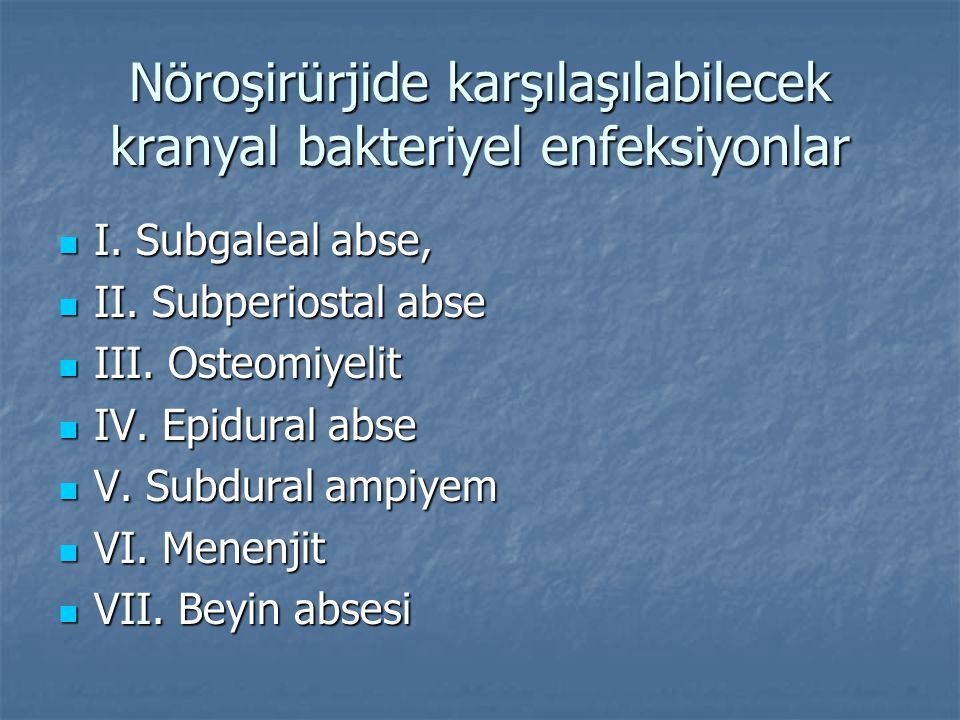Nöroşirürjide karşılaşılabilecek kranyal bakteriyel enfeksiyonlar I. Subgaleal abse, I. Subgaleal abse, II. Subperiostal abse II. Subperiostal abse II