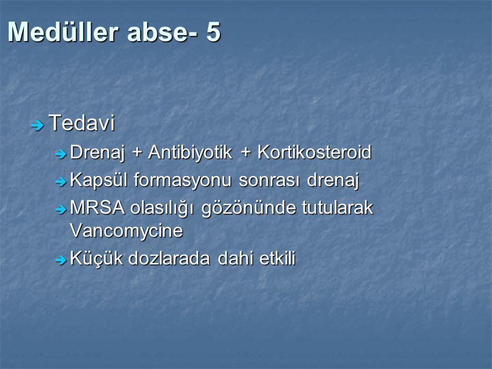 Medüller abse- 5  Tedavi  Drenaj + Antibiyotik + Kortikosteroid  Kapsül formasyonu sonrası drenaj  MRSA olasılığı gözönünde tutularak Vancomycine