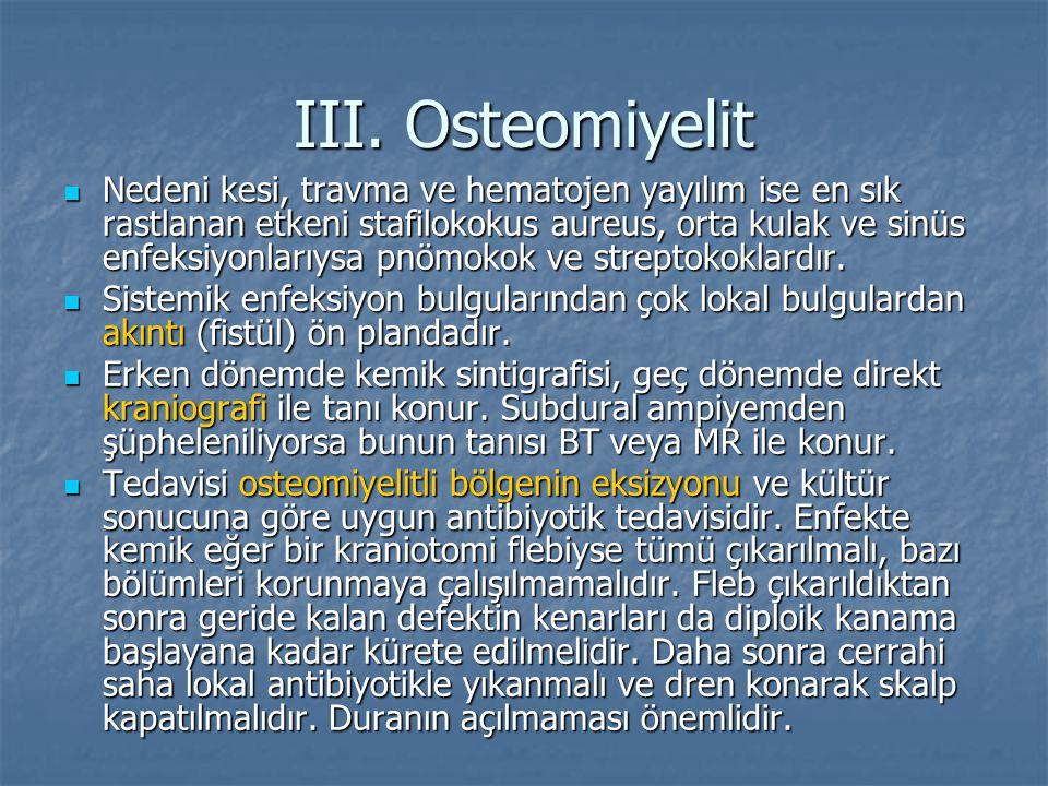 III. Osteomiyelit Nedeni kesi, travma ve hematojen yayılım ise en sık rastlanan etkeni stafilokokus aureus, orta kulak ve sinüs enfeksiyonlarıysa pnöm