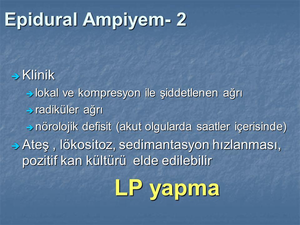 Epidural Ampiyem- 2  Klinik  lokal ve kompresyon ile şiddetlenen ağrı  radiküler ağrı  nörolojik defisit (akut olgularda saatler içerisinde)  Ate