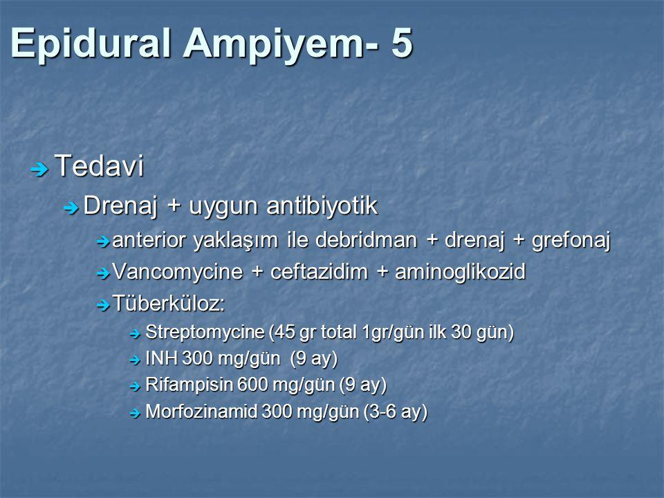 Epidural Ampiyem- 5  Tedavi  Drenaj + uygun antibiyotik  anterior yaklaşım ile debridman + drenaj + grefonaj  Vancomycine + ceftazidim + aminoglik