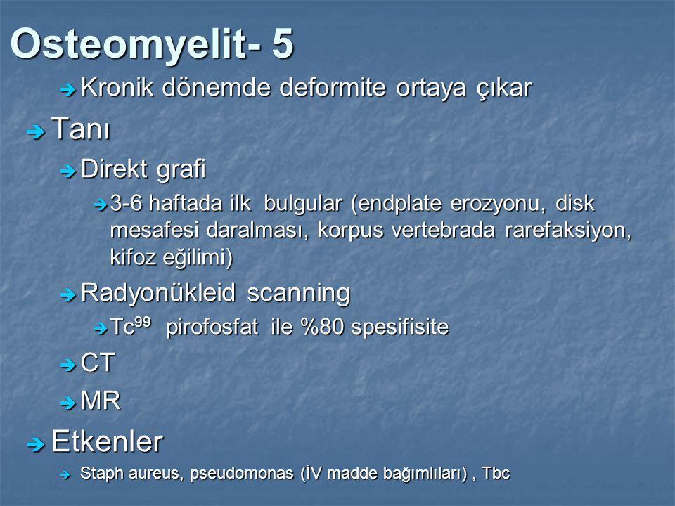 Osteomyelit- 5  Kronik dönemde deformite ortaya çıkar  Tanı  Direkt grafi  3-6 haftada ilk bulgular (endplate erozyonu, disk mesafesi daralması, k