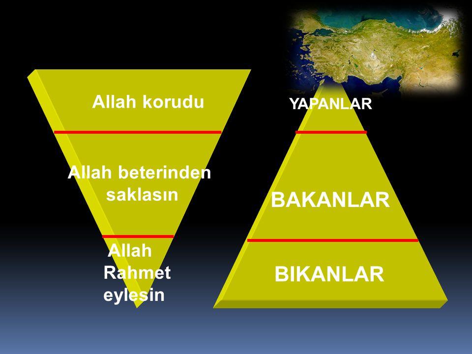 Allah Rahmet eylesin Allah beterinden saklasın Allah korudu YAPANLAR BAKANLAR BIKANLAR