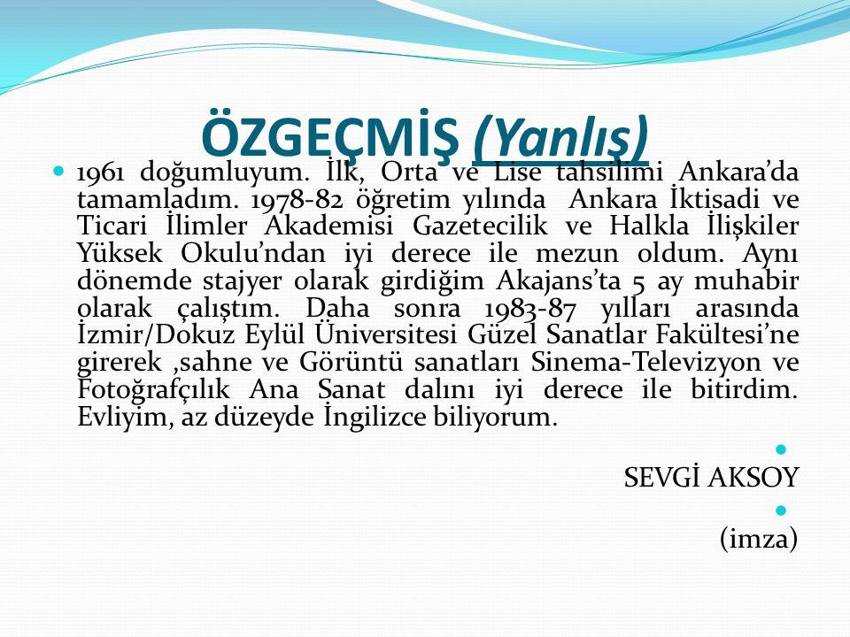 ÖZGEÇMİŞ (Yanlış) 1961 doğumluyum. İlk, Orta ve Lise tahsilimi Ankara'da tamamladım. 1978-82 öğretim yılında Ankara İktisadi ve Ticari İlimler Akademi