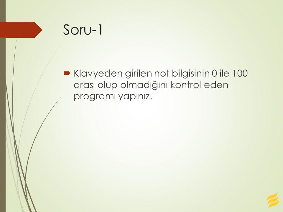 Soru-1  Klavyeden girilen not bilgisinin 0 ile 100 arası olup olmadığını kontrol eden programı yapınız.