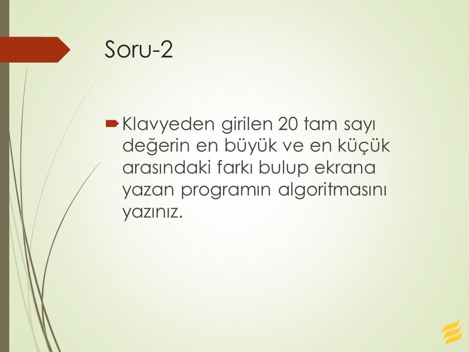Soru-2  Klavyeden girilen 20 tam sayı değerin en büyük ve en küçük arasındaki farkı bulup ekrana yazan programın algoritmasını yazınız.