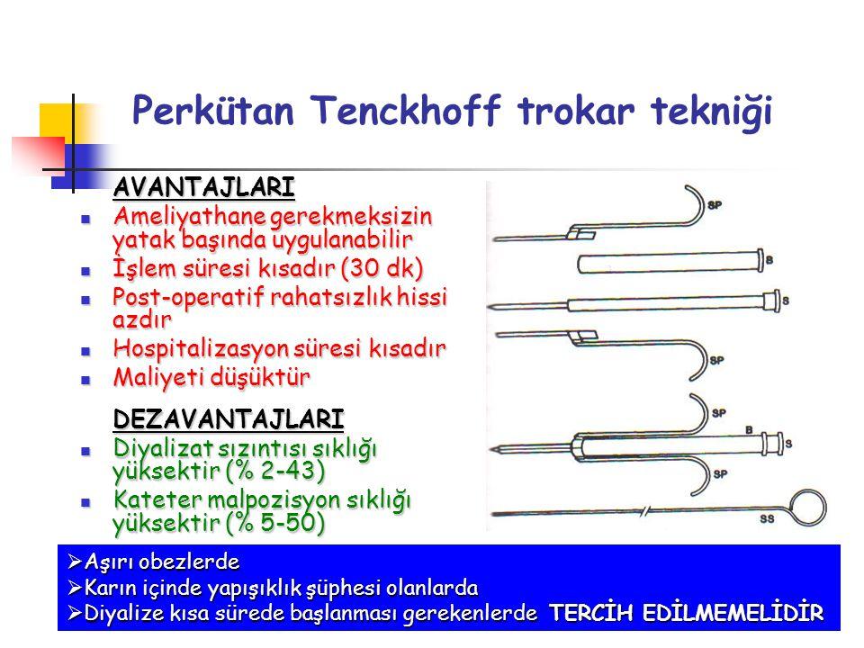 Perkütan Tenckhoff trokar tekniği AVANTAJLARI Ameliyathane gerekmeksizin yatak başında uygulanabilir Ameliyathane gerekmeksizin yatak başında uygulana
