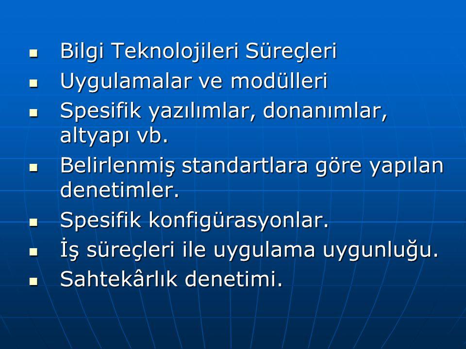 Bilgi Teknolojileri Süreçleri Bilgi Teknolojileri Süreçleri Uygulamalar ve modülleri Uygulamalar ve modülleri Spesifik yazılımlar, donanımlar, altyapı