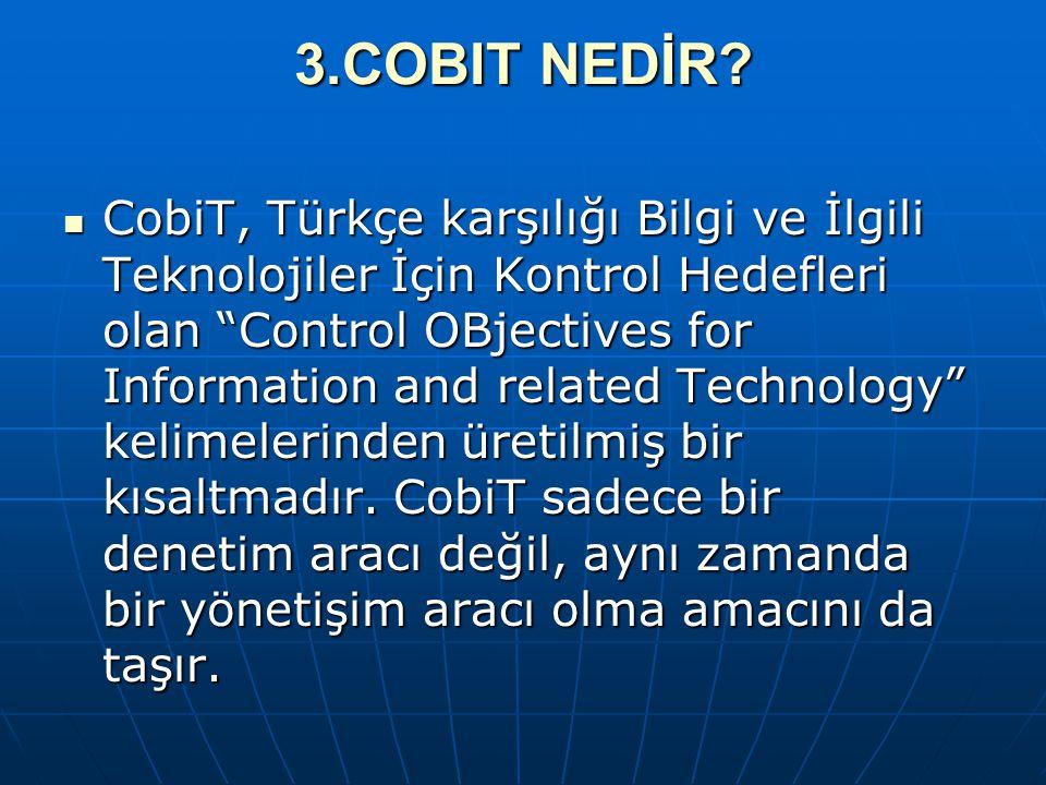 """3.COBIT NEDİR? CobiT, Türkçe karşılığı Bilgi ve İlgili Teknolojiler İçin Kontrol Hedefleri olan """"Control OBjectives for Information and related Techno"""