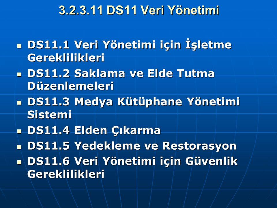 3.2.3.11 DS11 Veri Yönetimi DS11.1 Veri Yönetimi için İşletme Gereklilikleri DS11.1 Veri Yönetimi için İşletme Gereklilikleri DS11.2 Saklama ve Elde T