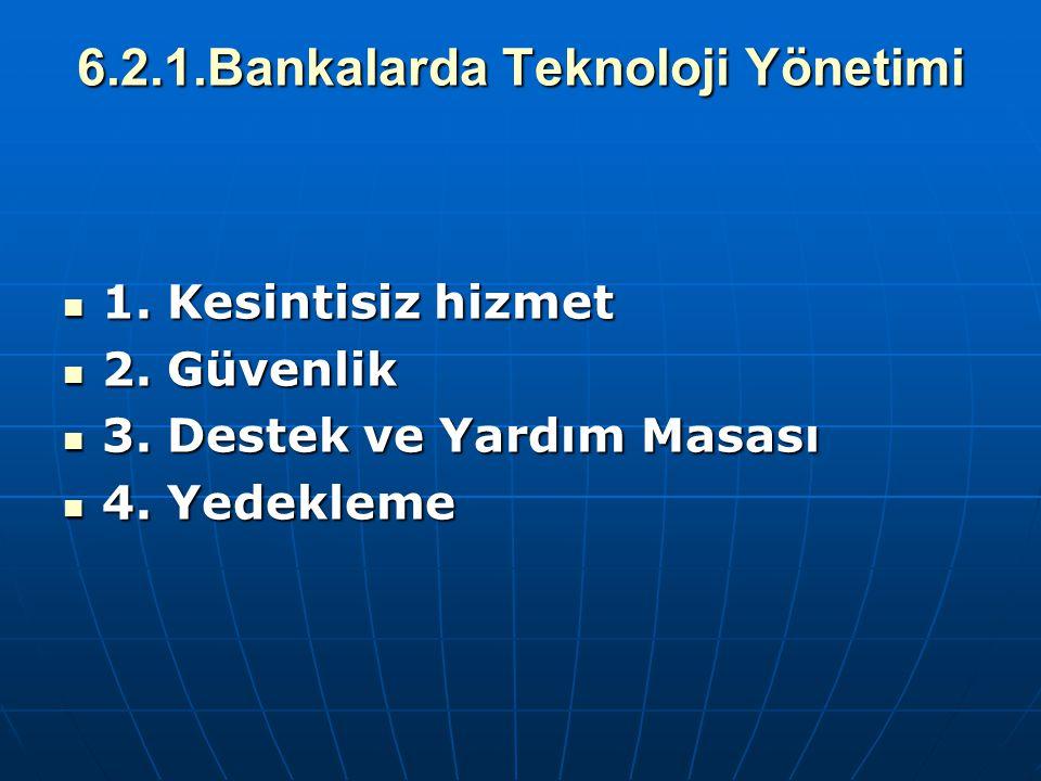 6.2.1.Bankalarda Teknoloji Yönetimi 1. Kesintisiz hizmet 1. Kesintisiz hizmet 2. Güvenlik 2. Güvenlik 3. Destek ve Yardım Masası 3. Destek ve Yardım M